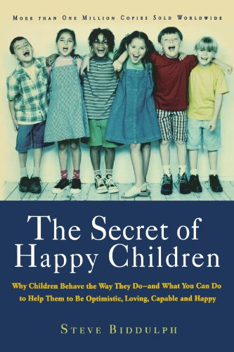 The Secret of Happy Children: Why Children Behave the Way They Do--and What You Can Do to Help Them to Be Optimistic, Loving, Capable, and H: Why ... to Be Optimistic, Loving, Capable, and Happy