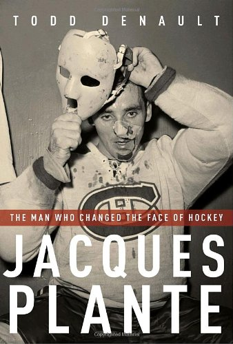 Jacques Plante: The Man Who Changed the Face of Hockey por Todd Denault