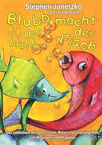 Blubb, blubb, blubb, macht der Fisch - Meine 15 schönsten Lieder für die Kleinsten: Das Liederbuch mit allen Texten, Noten und Gitarrengriffen zum Mitsingen und Mitspielen