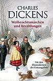 Charles Dickens: Weihnachtsmärchen und Weihnachtserzählungen: mit den Illustrationen der Erstausgaben - Charles Dickens