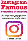 Instagram Famous Teespring Marketing: How to Post Amazing Images and Become Someone Who Gets Paid Big Money as an Instag