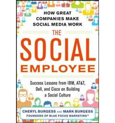 [(The Social Employee: How Great Companies Make Social Media Work)] [ By (author) Mark Burgess, By (author) Cheryl Burgess ] [September, 2013]