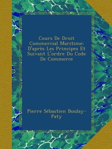 Cours De Droit Commercial Maritime: D'après Les Principes Et Suivant L'ordre Du Code De Commerce par Pierre Sébastien Boulay-Paty