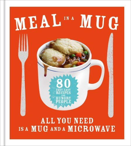 Meal in a Mug: 80 Fast, Easy Recipes for Hungry People - All You Need is a Mug and a Microwave by Denise Smart (2014-08-01)