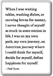 When I was waiting tisches, Washing Dish or Mähe. Kühlschrankmagnet Paul Ryan Zitate, weiß