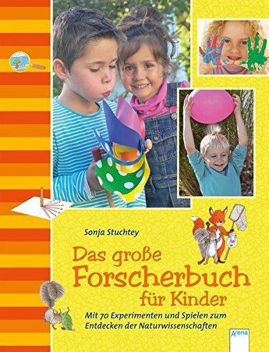 Das große Forscherbuch für Kinder: Mit 70 Experimenten und Spielen zum Entdecken der Naturwissenschaften
