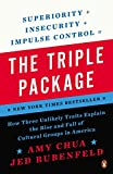 [(The Triple Package : How Three Unlikely Traits Explain the Rise and Fall of Cultural Groups in Americ a)] [By (author) Amy Chua ] published on (January, 2015)