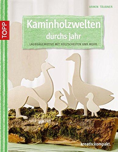 Preisvergleich Produktbild Kaminholzwelten durchs Jahr: Laubsägemotive mit Holzscheiten und mehr (kreativ.kompakt.)