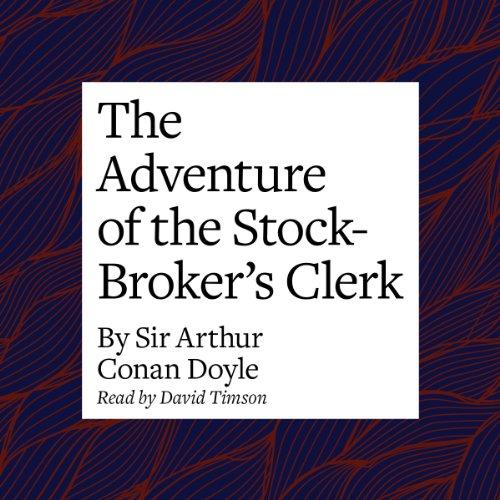 The Adventure of the Stock-Broker's Clerk  Audiolibri