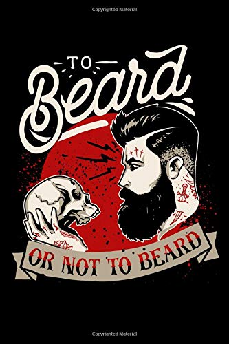To Beard Or Not To Beard: A Blank Lined Journal For the Beard Lover