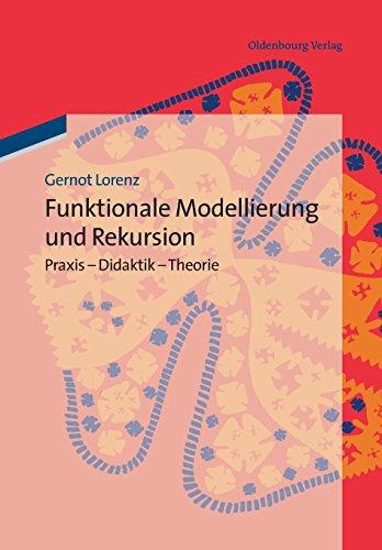Funktionale Modellierung und Rekursion: Praxis - Didaktik - Theorie
