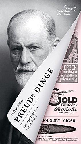Freuds Dinge: Der Diwan, die Apollokerzen & die Seele im technischen Zeitalter (Die Andere Bibliothek, Band 410)