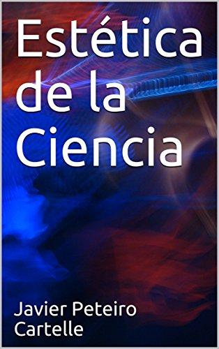 Estética de la Ciencia por Javier Peteiro Cartelle