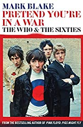 Pretend You're in a War: The Who & the Sixties