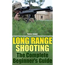 Long Range Shooting: The Complete Beginner's Guide: (Shooting Guide, Self Defense, Self Protection) (English Edition)