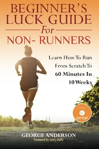 Price comparison product image Beginner's Luck Guide For Non-Runners: Learn To Run From Scratch To An Hour In 10 Weeks