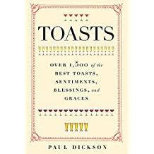 Toasts: Over 1,500 of the Best Toasts, Sentiments, Blessings, and Graces