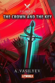 The Crown and the Key (Epic LitRPG Adventure - Book 8) (Fayroll) (English Edition)