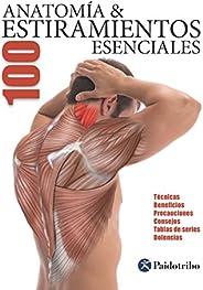 Anatomía & 100 estiramientos Esenciales (Color): Técnicas, beneficios, precauciones, consejos, tablas de s