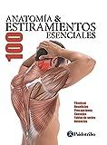 Anatomía & 100 Estiramientos Esenciales (Color): Técnicas, beneficios, precauciones, consejos, tablas de series, dolencias (Deportes nº 27)
