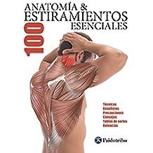 Anatomía & 100 estiramientos Esenciales (Color): Técnicas, beneficios, precauciones, consejos, tablas de series, dolencias (Anatomía & Estiramientos)