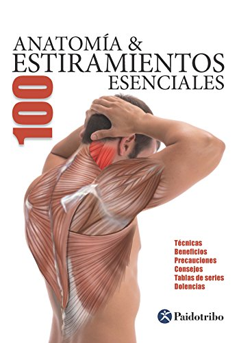 Anatomía & 100 Estiramientos Esenciales (Color): Técnicas, beneficios, precauciones, consejos, tablas de series, dolencias (Deportes nº 27) por Guillermo Seijas Albir