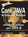 #6: Core Java: An Integrated Approach, New (Includes All Versions upto Java 8)