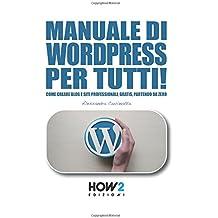 MANUALE DI WORDPRESS PER TUTTI!: Come creare Blog e Siti professionali, gratis, partendo da zero (HOW2 Edizioni)