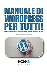 Idea Regalo - MANUALE DI WORDPRESS PER TUTTI!: Come creare Blog e Siti professionali, gratis, partendo da zero