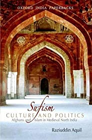 Sufism, Culture and Politics: Afghans and Islam in Medieval North India