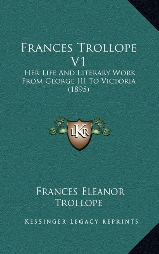 Frances Trollope V1: Her Life and Literary Work from George III to Victoria (1895)