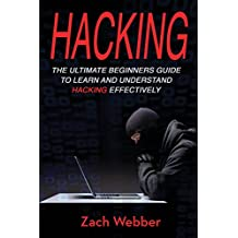 Hacking: The Ultimate Beginners Guide To Learn and Understand Hacking Effectively: Volume 1