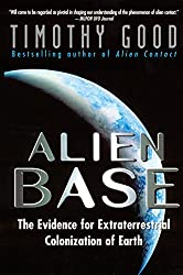 Alien Base: The Evidence for Extraterrestiral Colonization of Earth