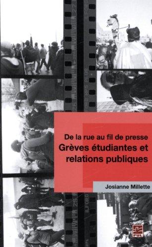 De la Rue au Fil de Presse Greves Etudiantes et Relations Publiqu par Millette Josianne