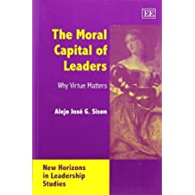 The Moral Capital Of Leaders: Why Virtue Matters (New Horizons in Leadership Studies Series) by Alejo Jose G. Sison (2004-11-04)