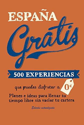 España gratis: 500 Experiencias que puedes disfrutar a 0 euros. Planes e ideas para llenar tu tiempo libre sin vaciar tu cartera (Viajeros) por Edurne Baz Uriarte