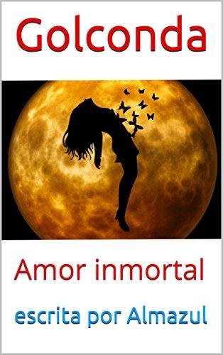 Golconda: Amor inmortal por escrita por Almazul
