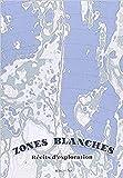 Zones blanches - Récits d'explorations