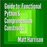 Guide to: Functional Python and Comprehension Constructs