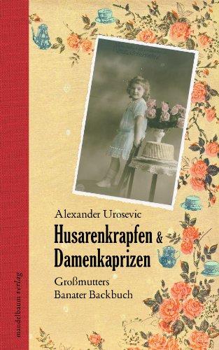 Buchseite und Rezensionen zu 'Husarenkrapfen & Damenkaprizen: Großmutters Banater Backbuch' von Alexander Urosevic