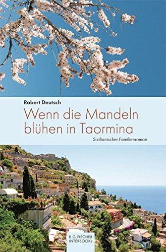 Wenn die Mandeln blühen in Taormina: Sizilianischer Familienroman (R.G. Fischer INTERBOOKs ECO)