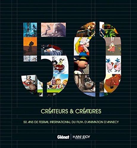 Créateurs & créatures: 50 ans de festival international du film d'animation d'Annecy