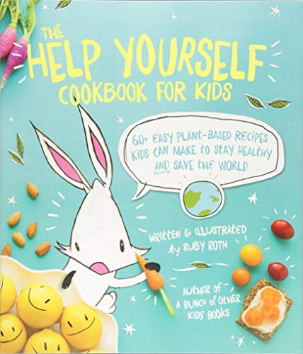 The Help Yourself Cookbook for Kids: 60 Easy Plant-Based Recipes Kids Can Make to Stay Healthy and Save the Earth por Ruby Roth
