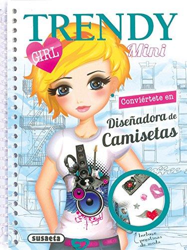 Diseña tus camisetas (Mini Trendy Girl) por Susaeta Ediciones S A