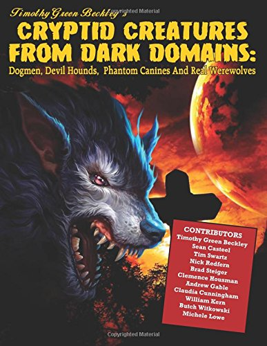 Cryptid Creatures from Dark Domains: Dogmen, Devil Hounds, Phantom Canines and Real Werewolves por Timothy Green Beckley