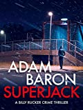 SuperJack: A totally gripping thriller with a twist you won't see coming (Billy Rucker Crime Thriller Book 3)