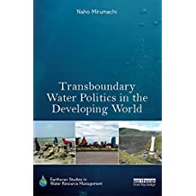 Transboundary Water Politics in the Developing World (Earthscan Studies in Water Resource Management) (English Edition)