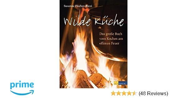 Outdoorküche Buch Buchung : Wilde küche das grosse buch vom kochen am offenen feuer amazon