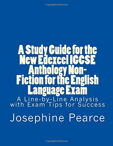 A Study Guide for the New Edexcel IGCSE Anthology Non-Fiction for the English Language Exam: A Line-by-Line Analysis of the Non-Fiction Prose Extracts with Exam Tips for Success