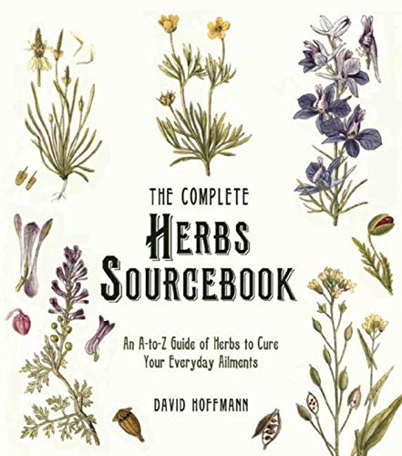 The Complete Herbs Sourcebook: An A-to-Z Guide of Herbs to Cure Your Everyday Ailments -
